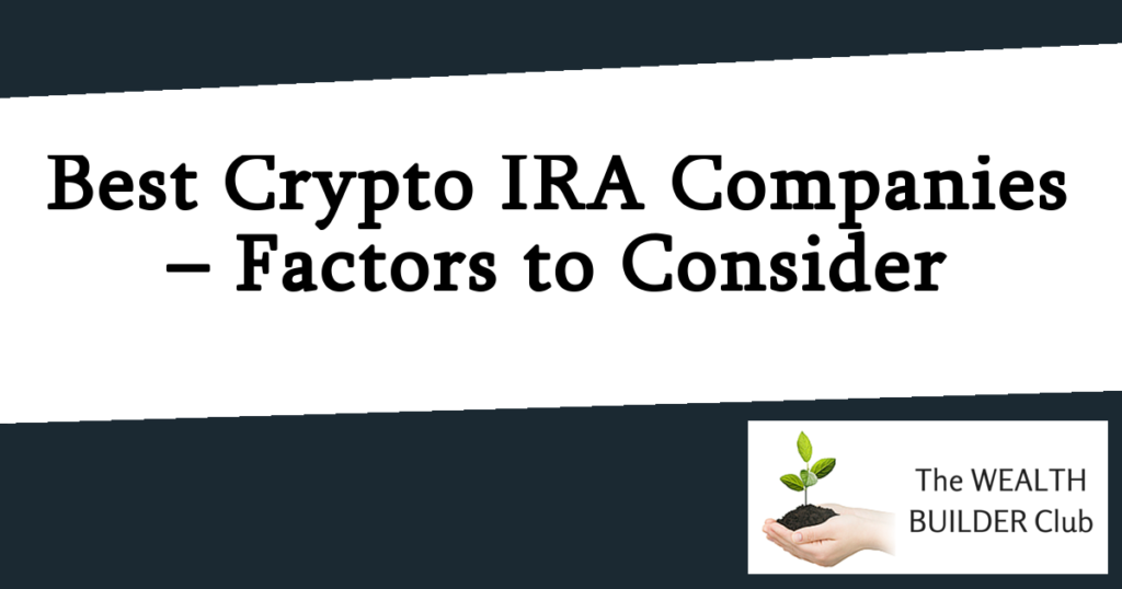 Best Crypto IRA Companies – Factors to Consider