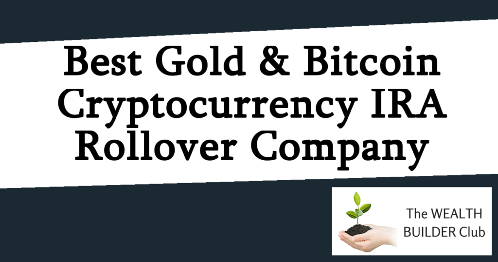 Best Gold and Bitcoin / Cryptocurrency IRA Rollover Company