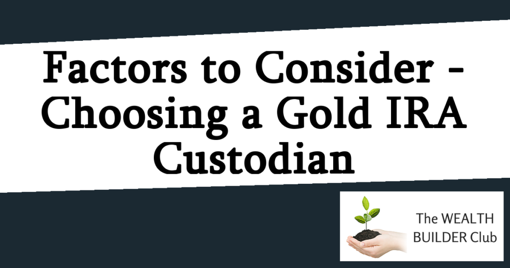 Factors to Consider When Choosing a Gold IRA Custodian