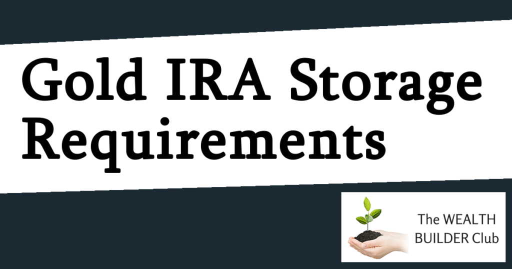 Gold IRA Storage Requirements
