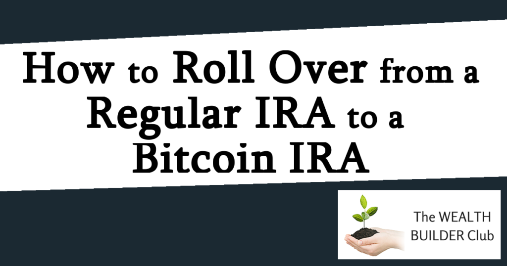 How to Roll Over from a Regular IRA to a Bitcoin IRA