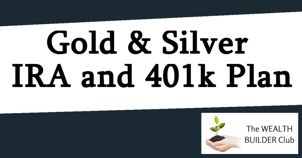 buying gold and silver with IRA or 401k plan