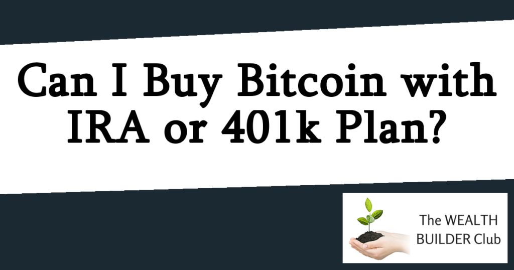 Can I Buy Bitcoin with my IRA or 401k Plan?